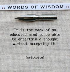 Words of wisdomit is the mark of an educated mind to be able to entertain a thought without accepting it inspirational quote - Collection Of Inspiring Quotes, Sayings, Images Amazing Quotes, Great Quotes, Quotes To Live By, Inspirational Quotes, Motivational Quotes, The Words, Cool Words, Words Quotes, Me Quotes
