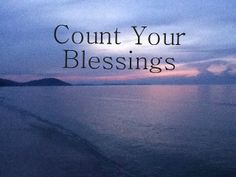 Count your blessings http://brandnewchapter.com/without-gratitude-your-life-is-always-going-to-be-disappointing/