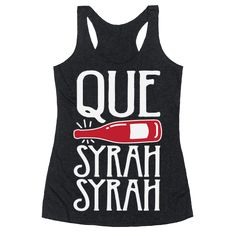Que Syrah Syrah - Que Syrah Syrah! Whatever Chablis Chablis! If you love wine and wine humor, this punny t shirt is perfect for you. What better way to deal with future's uncertainty than with copious amounts of wine!