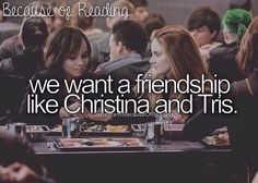 Because of Reading...we want a friendship like Christina and Tris.