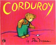 Corduroy. One of my favorite childhood books!                                                                                                                                                                                 More