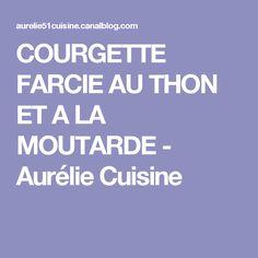 COURGETTE FARCIE AU THON ET A LA MOUTARDE - Aurélie Cuisine Men's Fashion, Stuffed Zucchini, Mustard, Dinner, Moda Masculina, Fashion For Men, Man Fashion, Mens Fashion