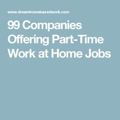 99 Companies Offering Part-Time Work at Home Jobs
