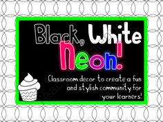 Black, White & Neon Classroom Decor - Cupcakes from Travel Teach and Love on TeachersNotebook.com (90 pages)