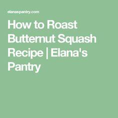 How to Roast Butternut Squash Recipe | Elana's Pantry