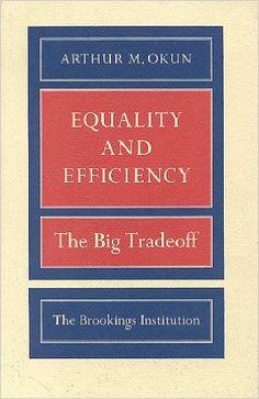 Equality and Efficiency: The Big Tradeoff: Arthur M. Okun: 9780815764755: Amazon.com: Books