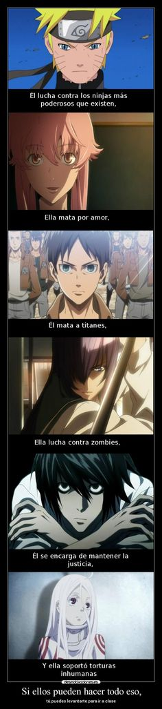 Inspiración para continuar de los animes: Naruto, Mirai Nikki, Shingeki No Kyojin, Highschool Of The Dead, Death Note, y Deadman Wonderland.
