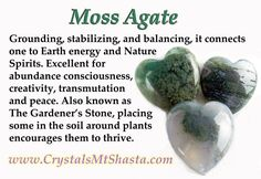 Crystal of the Day - Moss Agate, The Gardener's Stone! Grounding, stabilizing, and balancing, it connects one to Earth energy and Nature Spirits. Excellent for abundance consciousness, creativity, transmutation and peace.