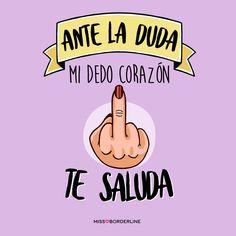 Ante la duda, mi dedo corazón te saluda. #humor #frases #divertidas #graciosas #risas #chistosas