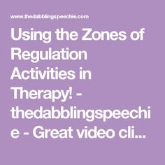 Using the Zones of Regulation Activities in Therapy! - thedabblingspeechie - Great video clips to show the different zones
