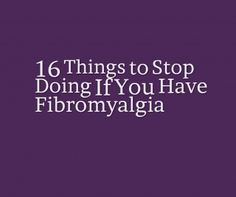 16 Things to Stop Doing If You Have Fibromyalgia