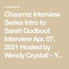 Chaarmz Interview Series Intro to Sarah Godbout Interview Apr. 07, 2021 Hosted by Wendy Crystal! - YouTube