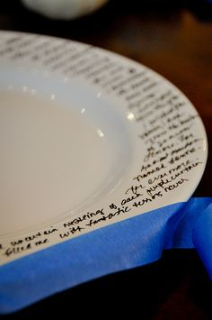 Buy plates from Dollar Store, write things like, Night Before Christmas, wedding vows, happy birthday song, the possibilities are endless. Using a Porcelaine 150 Pen.you don't have to go to one of those expensive make paint your own stuff! AWESOME!