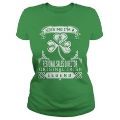 Kiss Me, I Am A Regional Sales Director Original Irish Lengend T-Shirt, Hoodie Regional Sales Director