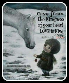 Give from the kindness of your heart💖. Love is kind💖 Artist: Nino Chakvetadze Rhonda Hendricks Quotes Horse Pictures, Your Heart, Spirituality, Horses, Love, Artist, Quotes, Artwork, Movie Posters