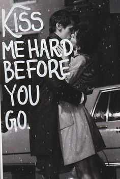 Kiss Me Hard Before You Go Pictures, Photos, and Images for Facebook, Tumblr, Pinterest, and Twitter