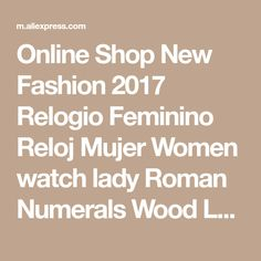 Online Shop New Fashion 2017 Relogio Feminino Reloj Mujer Women watch lady Roman Numerals Wood Leather B Analog Quartz Vogue gift P*21 | Aliexpress Mobile
