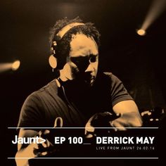 Jaunt Ep100. Derrick May (Live from Jaunt 26.02.16) by Jaunt Podcast - Listen to music