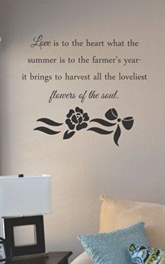 Love is to the heart what the summer is to the farmer's year- it brings to harvest all the loveliest flowers of the soul. Vinyl Wall Art Decal Sticker JS Artworks http://www.amazon.com/dp/B00NP7MIHS/ref=cm_sw_r_pi_dp_pcCjub0CBSV3E