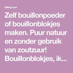 Zelf bouillonpoeder of bouillonblokjes maken. Puur natuur en zonder gebruik van zoutzuur! Bouillonblokjes, ik gebruik ze bij de aardappels, groente , hac...