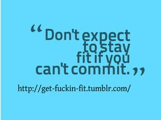 don't expect to stay fit if you can't commit Thin Quotes, Health Eating, Healthier You, Fitness Motivation Quotes, Gym Rat, Healthy Mind, Stay Fit, Inspire Me, Fitness Inspiration