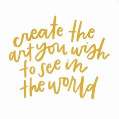 Create the art you wish to see in the world pretty words, cool words, Words Quotes, Me Quotes, Motivational Quotes, Inspirational Quotes, Sayings, Yoga Quotes, Happy Quotes, Pretty Words, Beautiful Words