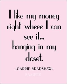 Carrie Bradshaw Quote -  Sex and the City.