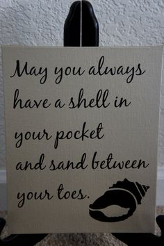 may you always have a shell or beach glass in your pocket and sand between your toes