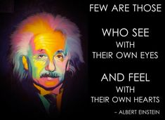 Albert Einstein Quote: Few Are Those Who See With Their Own Eyes And Feel With #AlbertEinstein