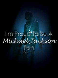 Michael isn't an obsession. Michael gave me something that nobody else could in a rough time. Michael means the world to me. I am more than proud to say that I am a fan