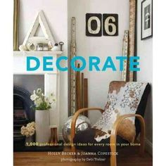 Chronicle Books Decorate 1,000 Professional Design Ideas for Every Room in Your Home - 9780811877893