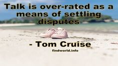 Talk is over-rated as a means of settling disputes - FindWorld Tom Cruise Quotes, Toms