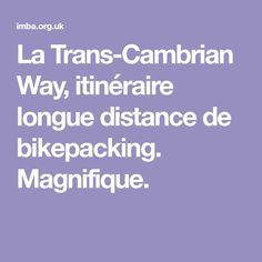 La Trans-Cambrian Way, itinéraire longue distance de bikepacking. Magnifique.