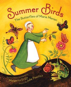 Summer Birds: The Butterflies of Maria Merian  by Margarita Engle, Julie Paschkis