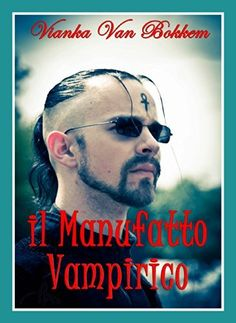 Il manufatto vampirico (Italian Edition) by Vianka Van Bokkem, http://www.amazon.com/dp/B00KN0SGXK/ref=cm_sw_r_pi_dp_6kwRtb1N47ZGR