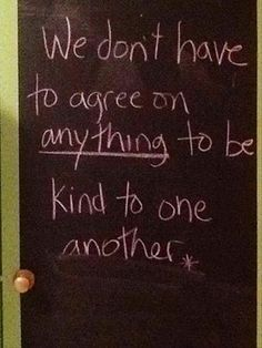 We don't have to agree on anything to be kind to one another. #quote #inspiraiton #life