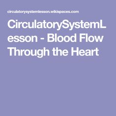 CirculatorySystemLesson - Blood Flow Through the Heart