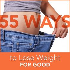 You really can lose weight for good when you follow these 55 tips.