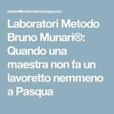 Laboratori Metodo Bruno Munari®: Quando una maestra non fa un lavoretto nemmeno a Pasqua