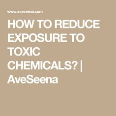 HOW TO REDUCE EXPOSURE TO TOXIC CHEMICALS? | AveSeena
