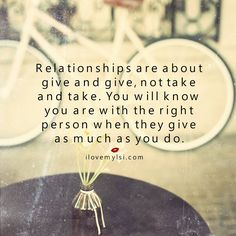 Relationships are about give and take..