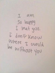 Estoy tan feliz de haberte encontrado. No se lo que sería de mi, sin ti!!!