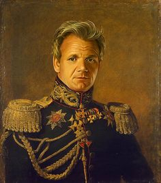 Gordon Ramsey!!!!!!!!!!!!!!! (I just wouldn't cook)