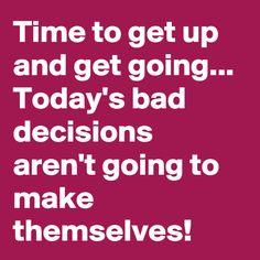 Time to get up.. #Bad, #Decision, #Funny, #Themselves