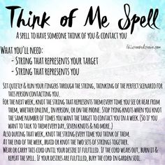 This spell is to have someone think of you. Typically, you're casting this spell to get a special someone to contact you but this can also be anyone. Lovers, potential lovers, ex-lovers, family