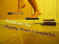 Books are the stepping stones of imagination
