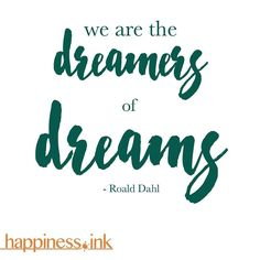 We are the #dreamers of #dreams. - Ronald #Dahl  what are your dreams?  How can you make them a reality?