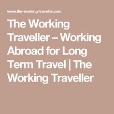 The Working Traveller – Working Abroad for Long Term Travel | The Working Traveller
