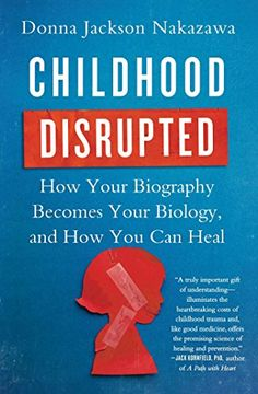 Booktopia has Childhood Disrupted, How Your Biography Becomes Your Biology, and How You Can Heal by Donna Jackson Nakazawa. Buy a discounted Paperback of Childhood Disrupted online from Australia's leading online bookstore. Parents Divorce, Adverse Childhood Experiences, Radical Acceptance, Stress, Childhood Cancer, Autoimmune Disease, Lyme Disease, Book Lists, Reading Lists