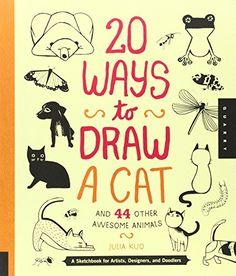20 Ways to Draw a Cat and 44 Other Awesome Animals: Amazon.de: Julia Kuo: Fremdsprachige Bücher